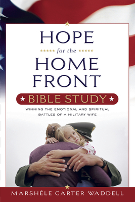 Hope for the Home Front Bible Study: Winning the Emotional and Spiritual Battles of a Military Wife - Waddell, Marshele Carter