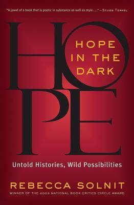 Hope in the Dark: Untold Histories, Wild Possibilities - Solnit, Rebecca