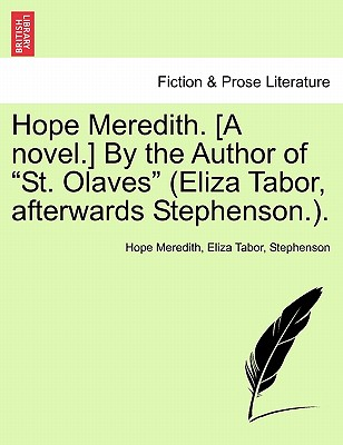 "Hope Meredith. [A Novel.] by the Author of ""St. Olaves"" (Eliza Tabor, Afterwards Stephenson.). - Meredith, Hope, and Tabor, Eliza, and Stephenson"