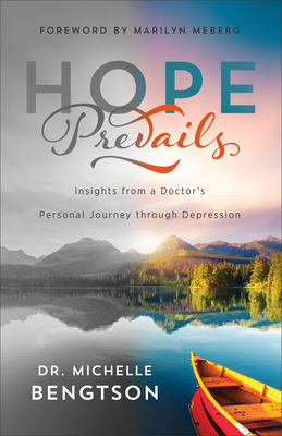 Hope Prevails: Insights from a Doctor's Personal Journey Through Depression - Bengtson, Michelle, and Meberg, Marilyn (Foreword by)