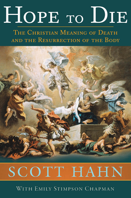 Hope to Die: The Christian Meaning of Death and the Resurrection of the Body - Hahn, Scott