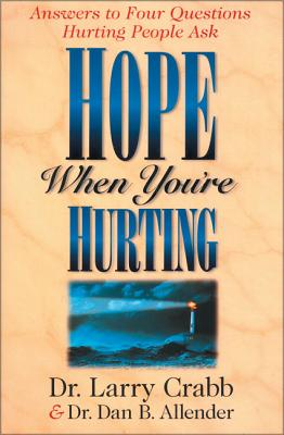 Hope When You're Hurting: Answers to Four Questions Hurting People Ask - Crabb, Larry, Dr., and Allender, Dan B, Dr.