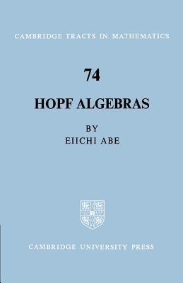 Hopf Algebras - Abe, Eiichi, and Eiichi, Abe, and Bollobas, Bela (Editor)