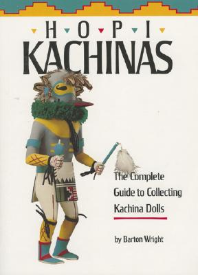 Hopi Kachinas: The Complete Guide to Collecting Kachina Dolls - Wright, Barton