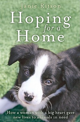Hoping For A Home: How a Woman with a Big Heart Gave New Lives to Animals in Need - Ritson, Janie