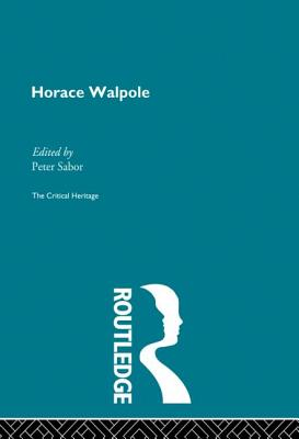 Horace Walpole: The Critical Heritage - Sabor, Peter (Editor)