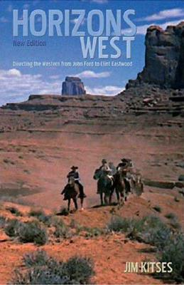 Horizons West: Directing the Western from John Ford to Clint Eastwood - Kitses, Jim