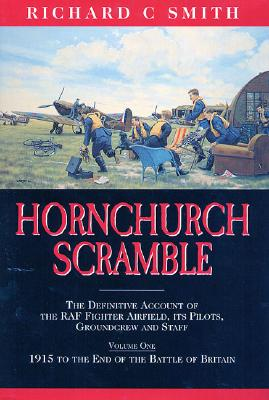 Hornchurch Scramble: The Definitive Account of the RAF Fighter Airfield, It's Pilots, Groundcrew and Staff Vol. 1-1915 to the End of the Battle Britain - Smith, Richard