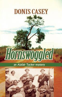 Hornswoggled: An Alafair Tucker Mystery - Casey, Donis