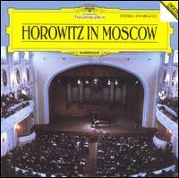 Horowitz in Moscow - Vladimir Horowitz (piano)