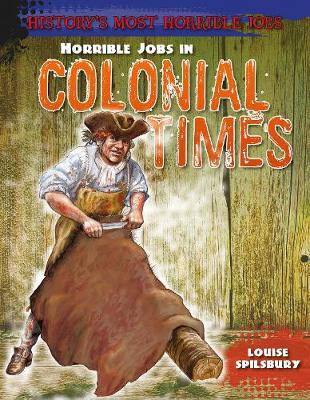 Horrible Jobs in Colonial Times - Spilsbury, Louise