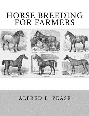 Horse Breeding for Farmers - Pease, Alfred E, and Chambers, Jackson (Introduction by)