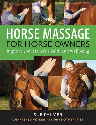 Horse Massage for Horse Owners: Improve Your Horse's Health and Wellbeing - Palmer, Sue