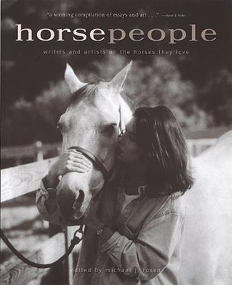 Horse People: Writers and Artists on the Horses They Love - Rosen, Michael J