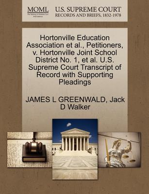 Hortonville Education Association et al., Petitioners, V. Hortonville Joint School District No. 1, et al. U.S. Supreme Court Transcript of Record with Supporting Pleadings - Greenwald, James L, and Walker, Jack D