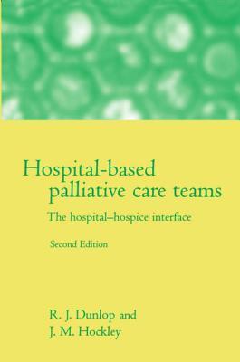Hospital-Based Palliative Care Teams: The Hospital-Hospice Interface - Dunlop, Robert J, and Hockley, Jo