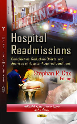 Hospital Readmissions: Complexities, Reduction Efforts & Analyses of Hospital-Acquired Conditions - Cox, Stephan R. (Editor)