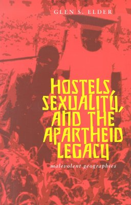 Hostels, Sexuality, and the Apartheid Legacy: Malevolent Geographies - Elder, Glen Strauch