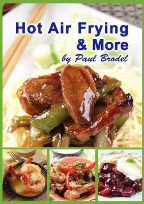 Hot Air Frying & More - Brodel, Paul