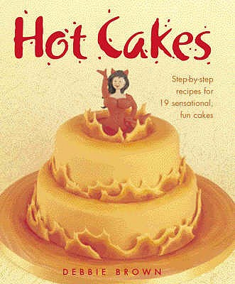 Hot Cakes: Step-by-step Recipes for 19 Sensational Fun Cakes - Brown, Debbie