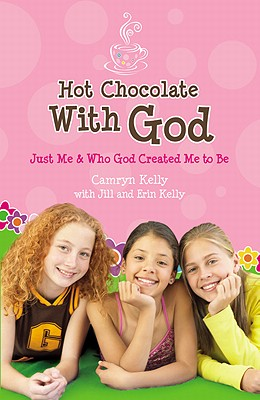 Hot Chocolate with God: Just Me & Who God Created Me to Be - Kelly, Camryn, and Kelly, Jill, PhD, and Kelly, Erin