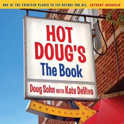 Hot Doug's: The Book - Sohn, Doug, and DeVivo, Kate