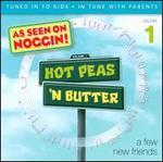Hot Peas 'N Butter, Vol. 1: A Few New Friends