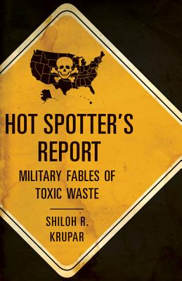 Hot Spotter's Report: Military Fables of Toxic Waste - Krupar, Shiloh R