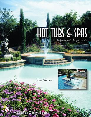 Hot Tubs & Spas: An Inspirational Design Guide - Skinner, Tina