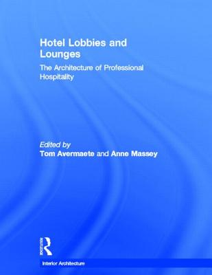 Hotel Lobbies and Lounges: The Architecture of Professional Hospitality - Avermaete, Tom (Editor), and Massey, Anne (Editor)