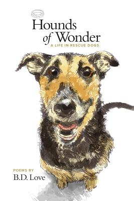 Hounds of Wonder: A Life in Rescue Dogs - Love, B D