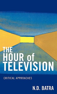Hour of Television - Batra, N D, and Batra, Narain D