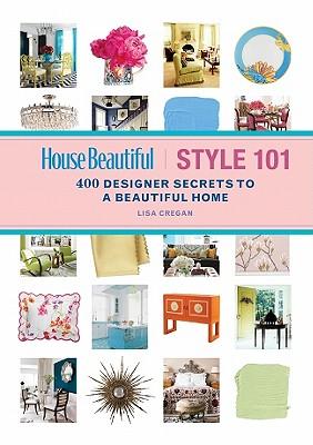 House Beautiful Style 101: 400 Designer Secrets to a Beautiful Home -
