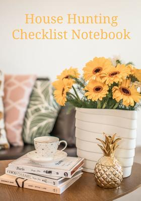 House Hunting Checklist Notebook: Home Buying Journal - A Moving House Essential for Homebuyers - Raleigh, Rose