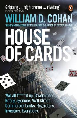House of Cards: How Wall Street's Gamblers Broke Capitalism - Cohan, William D.