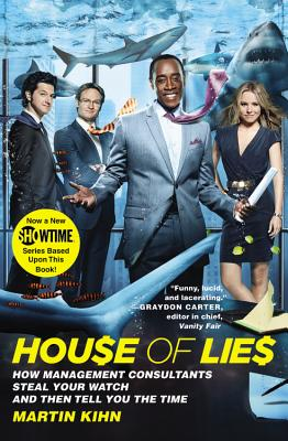 House of Lies: How Management Consultants Steal Your Watch and Then Tell You the Time - Kihn, Martin