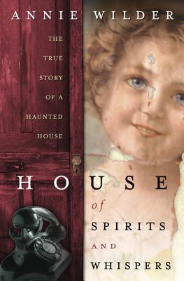 House of Spirits and Whispers: The True Story of a Haunted House - Wilder, Annie