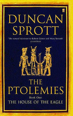 House of the Eagle: Book One of the Ptolemies Quartet - Sprott, Duncan