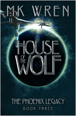 House of the Wolf: Book Three of the Phoenix Legacy - Wren, M K