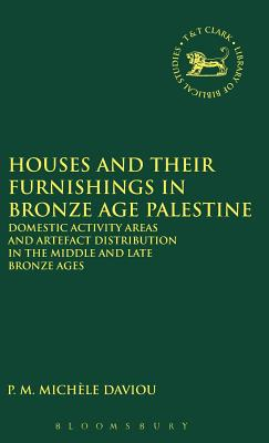 Houses and Their Furnishings in Bronze Age Palestine - Daviau, P M Michele
