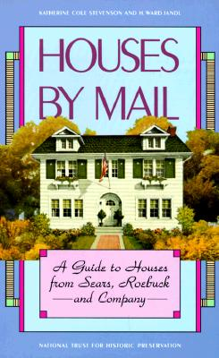 Houses by Mail: A Guide to Houses from Sears, Roebuck and Company - Stevenson, Katherine Cole, and Jandl, H Ward