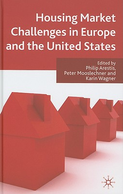 Housing Market Challenges in Europe and the United States - Arestis, P (Editor), and Mooslechner, P (Editor), and Wagner, Karin (Editor)