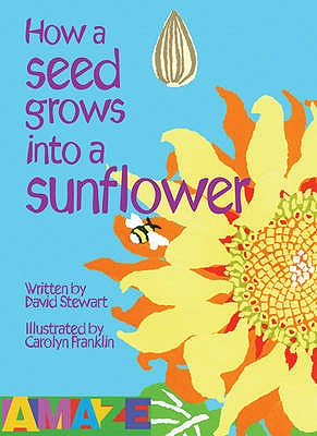 How A Seed Grows Into A Sunflower - Stewart, David