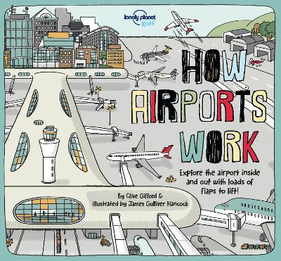 How Airports Work - Lonely Planet Kids, and Gifford, Clive, and Cornell, Tom