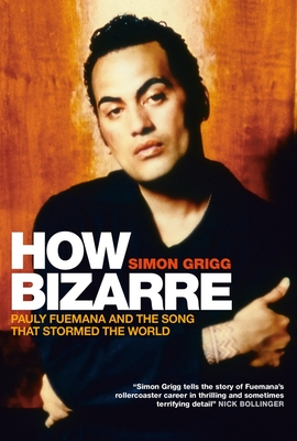 How Bizarre: Pauly Fuemana and the Song That Stormed the World - Grigg, Simon