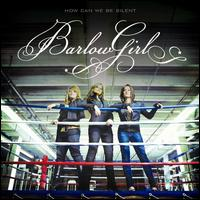 How Can We Be Silent - BarlowGirl