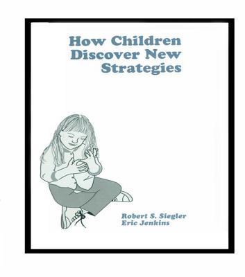 How Children Discover New Strategies - Siegler, Robert, and Jenkins, Eric A.