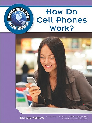 How Do Cell Phones Work? - Hantula, Richard, and Voege, Debra (Consultant editor)