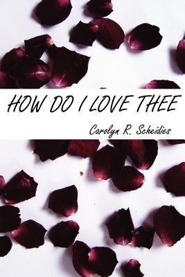 How Do I Love Thee - Scheidies, Carolyn R