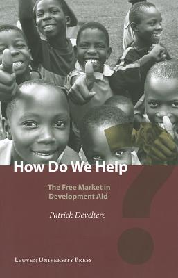 How Do We Help?: The Free Market in Development Aid - Develtere, Patrick, and Huyse, Huib, and Van Ongevalle, Jan